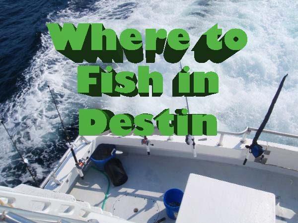 where to go fishing in destin